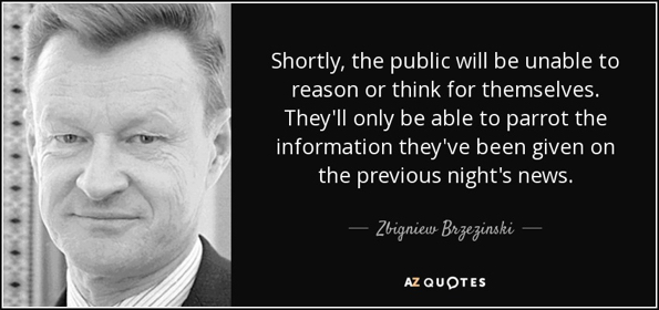 quote-shortly-the-public-will-be-unable-to-reason-or-think-for-themselves-they-ll-only-be-zbigniew-brzezinski-82-48-782028129